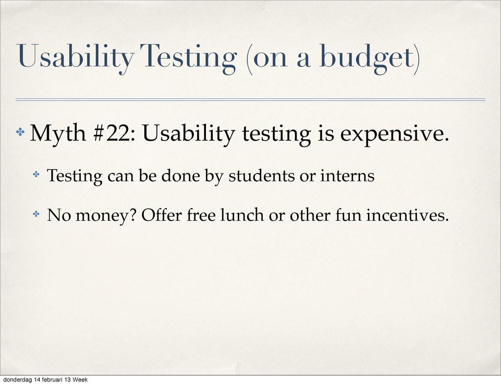 Usability Testing (on a budget) ✤ Myth #22: Usa...