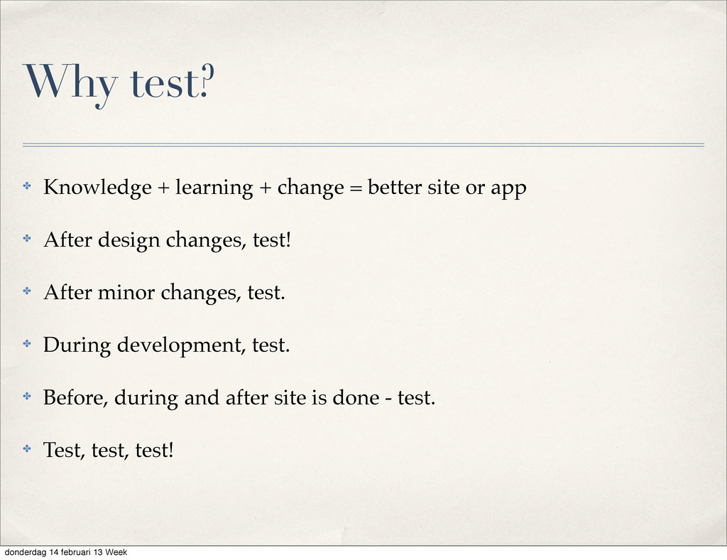 Why test? ✤ Knowledge + learning + change = bet...