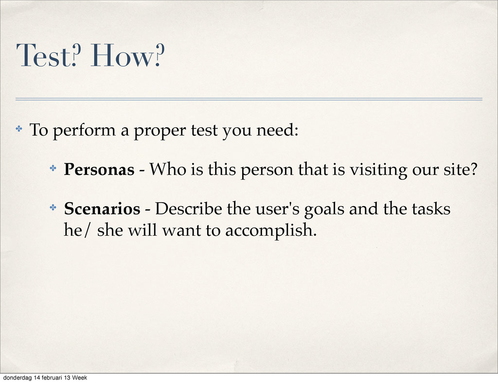 Test? How? ✤ To perform a proper test you need:...