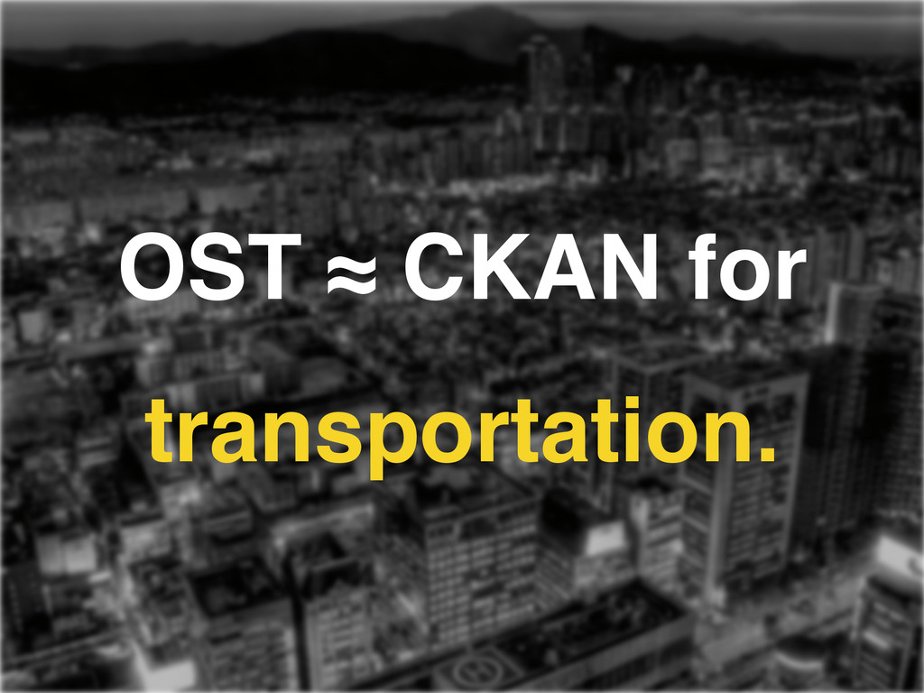 OST ≈ CKAN for transportation.