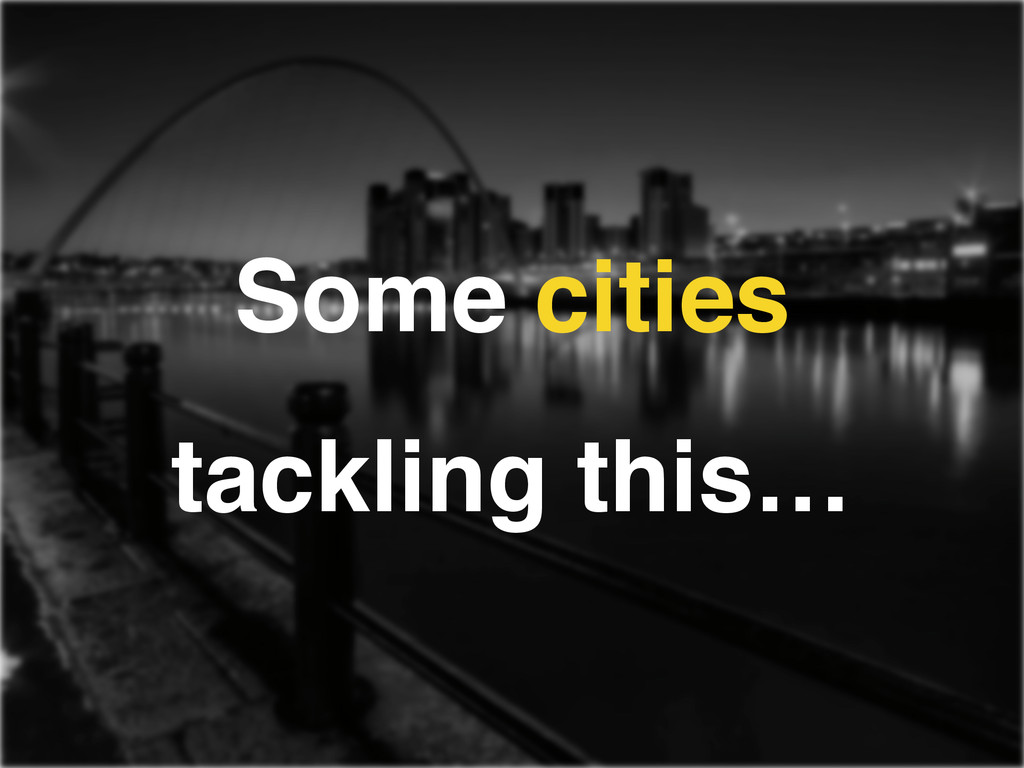 Some cities ! tackling this…
