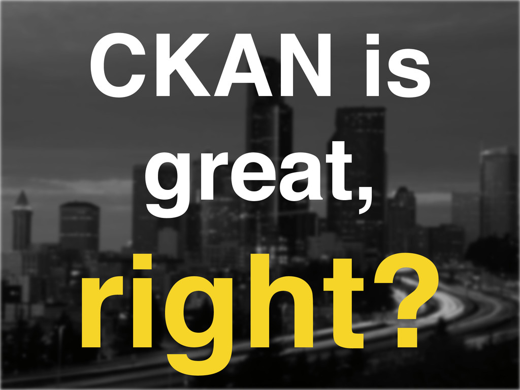 CKAN is great,! right?