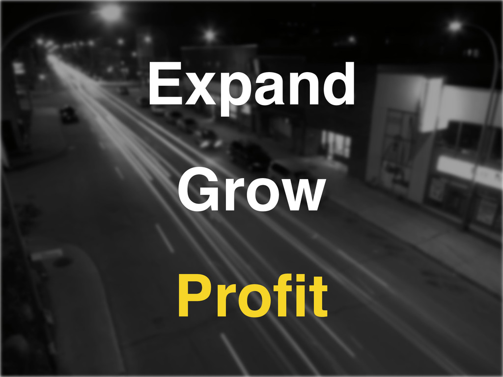 Expand! Grow! Profit