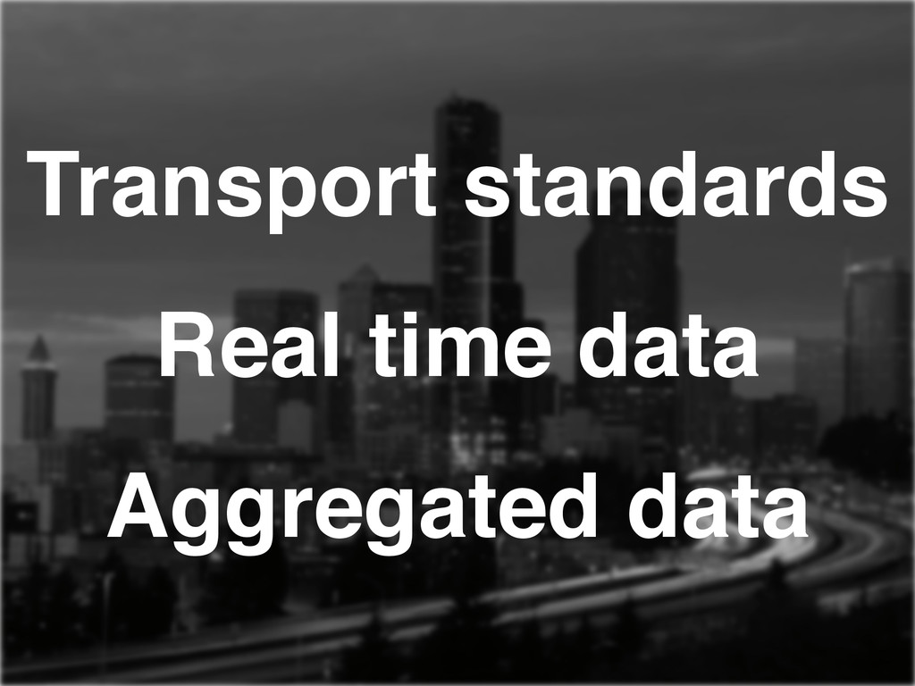 Transport standards! Real time data! Aggregated...