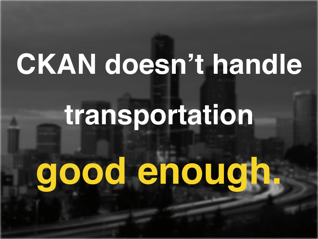 CKAN doesn't handle transportation ! good enoug...