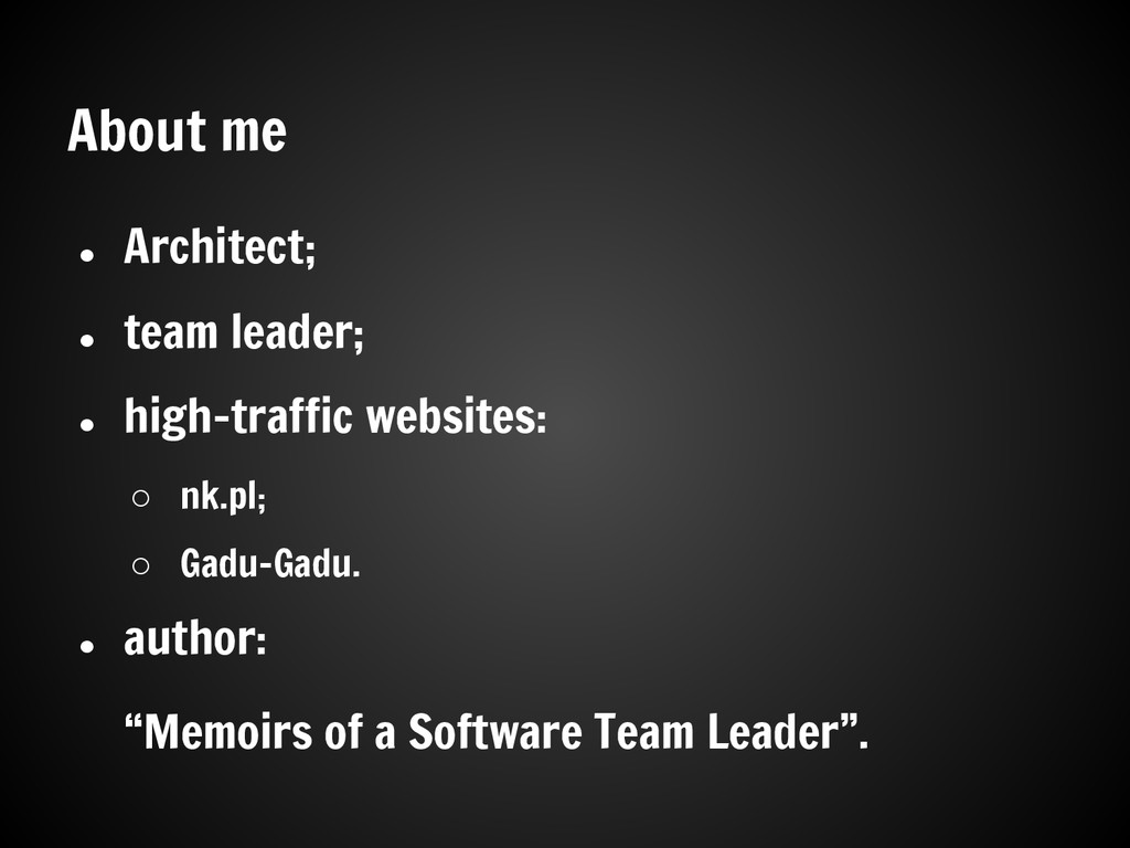 About me ● Architect; ● team leader; ● high-tra...