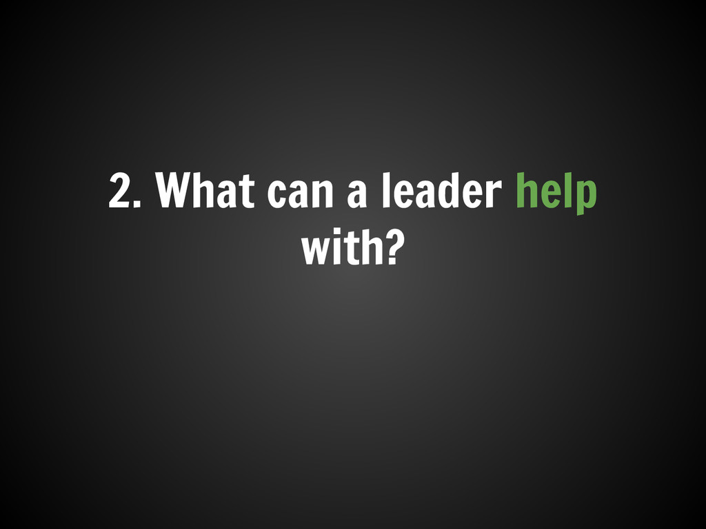 2. What can a leader help with?