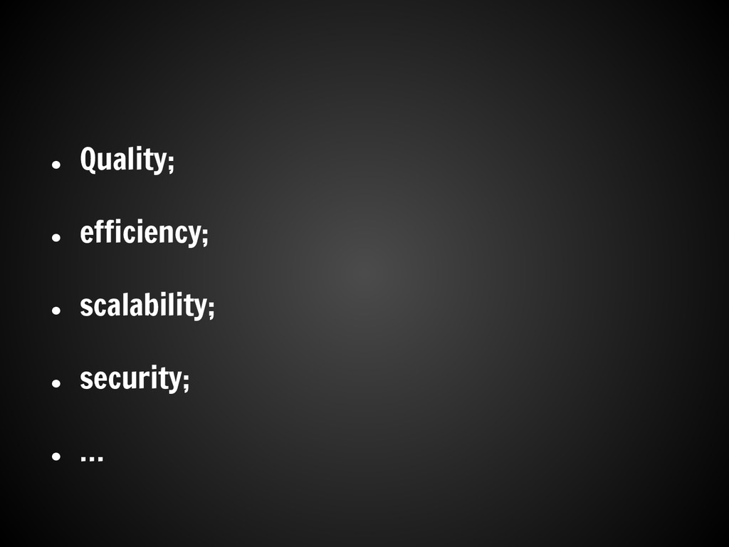 ● Quality; ● efficiency; ● scalability; ● secur...