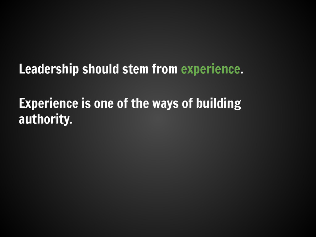 Leadership should stem from experience. Experie...