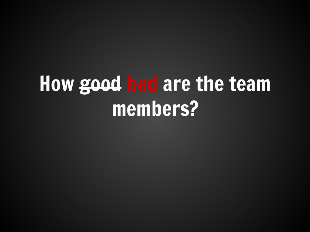 How good bad are the team members?