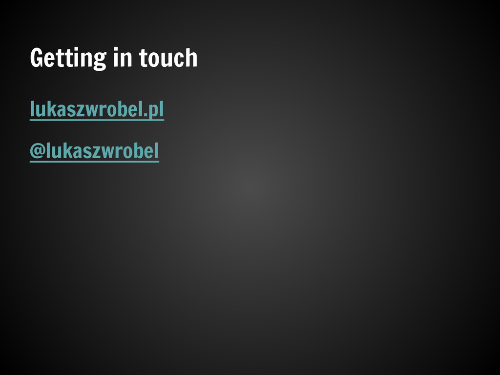 Getting in touch lukaszwrobel.pl @lukaszwrobel