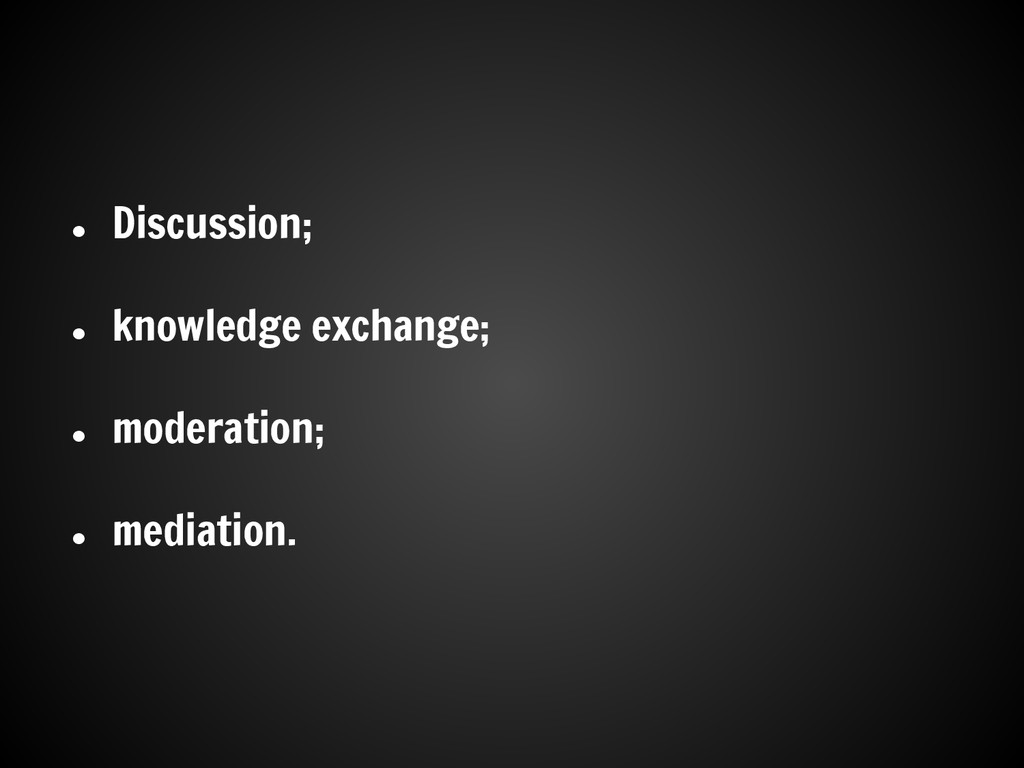 ● Discussion; ● knowledge exchange; ● moderatio...