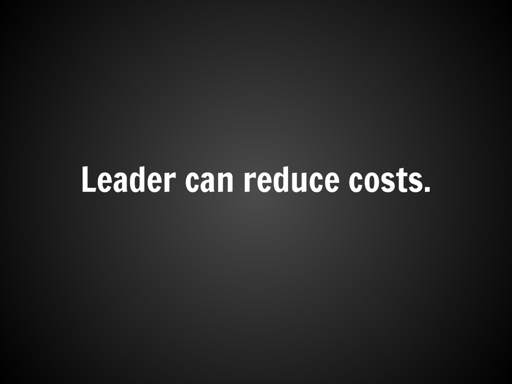 Leader can reduce costs.