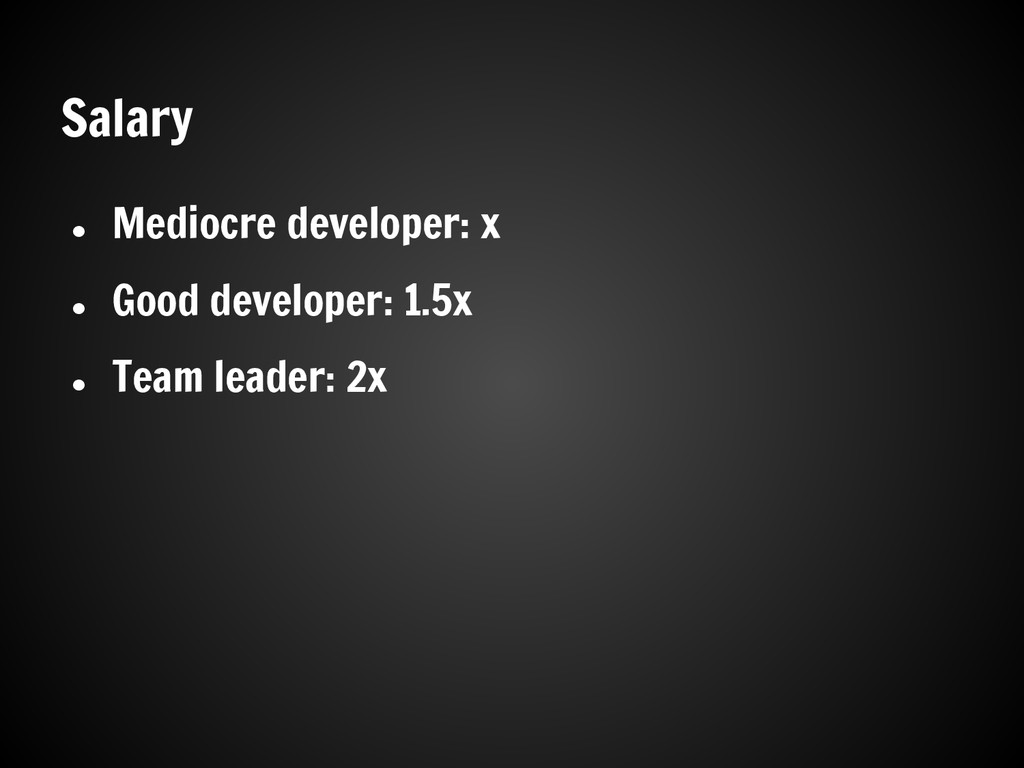 Salary ● Mediocre developer: x ● Good developer...