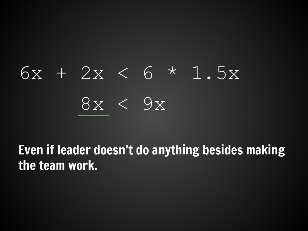 6x + 2x < 6 * 1.5x 8x < 9x Even if leader doesn...