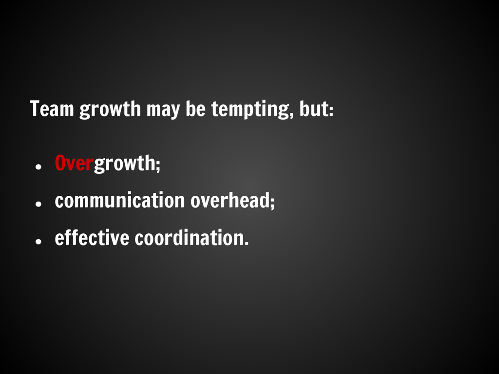 Team growth may be tempting, but: ● Overgrowth;...