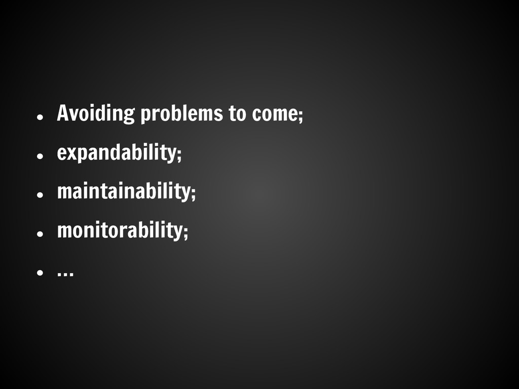 ● Avoiding problems to come; ● expandability; ●...
