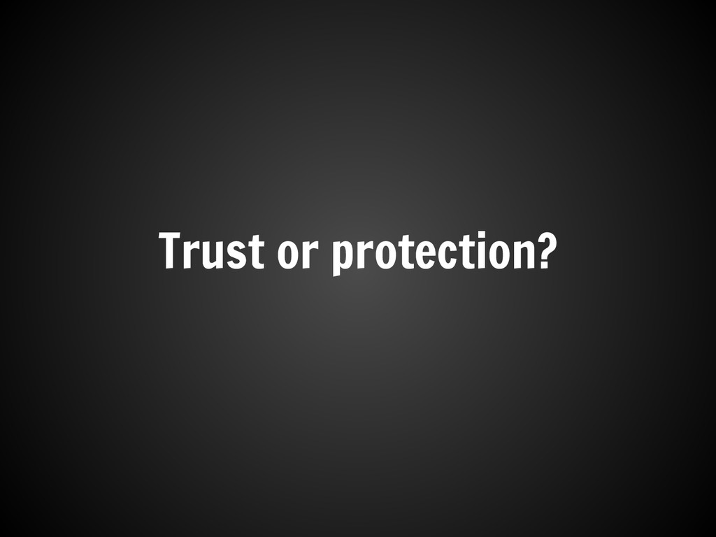 Trust or protection?