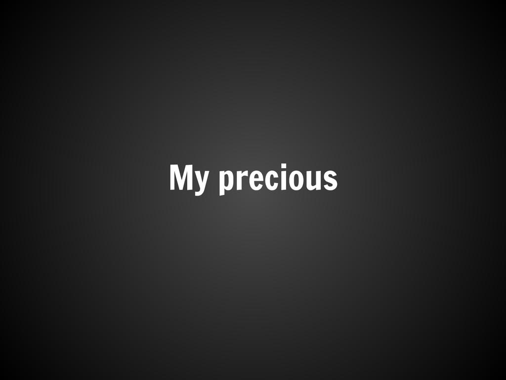 My precious