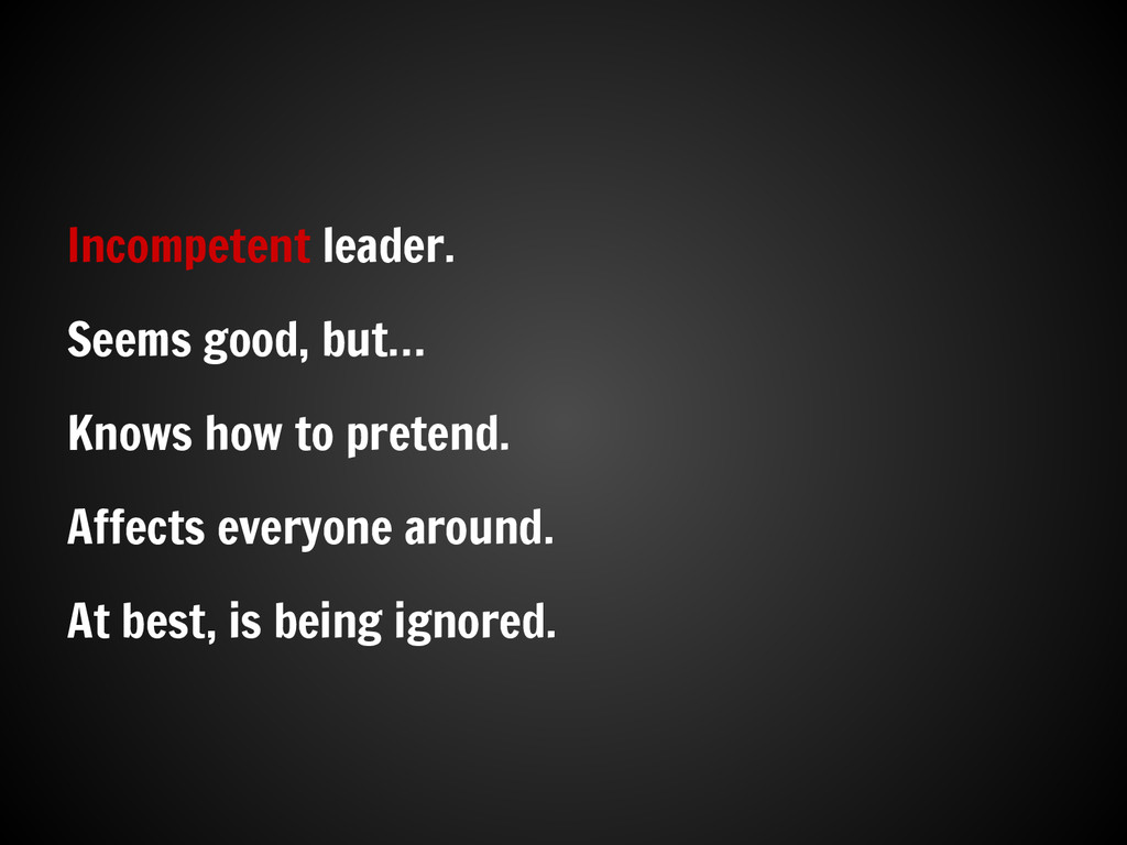 Incompetent leader. Seems good, but… Knows how ...