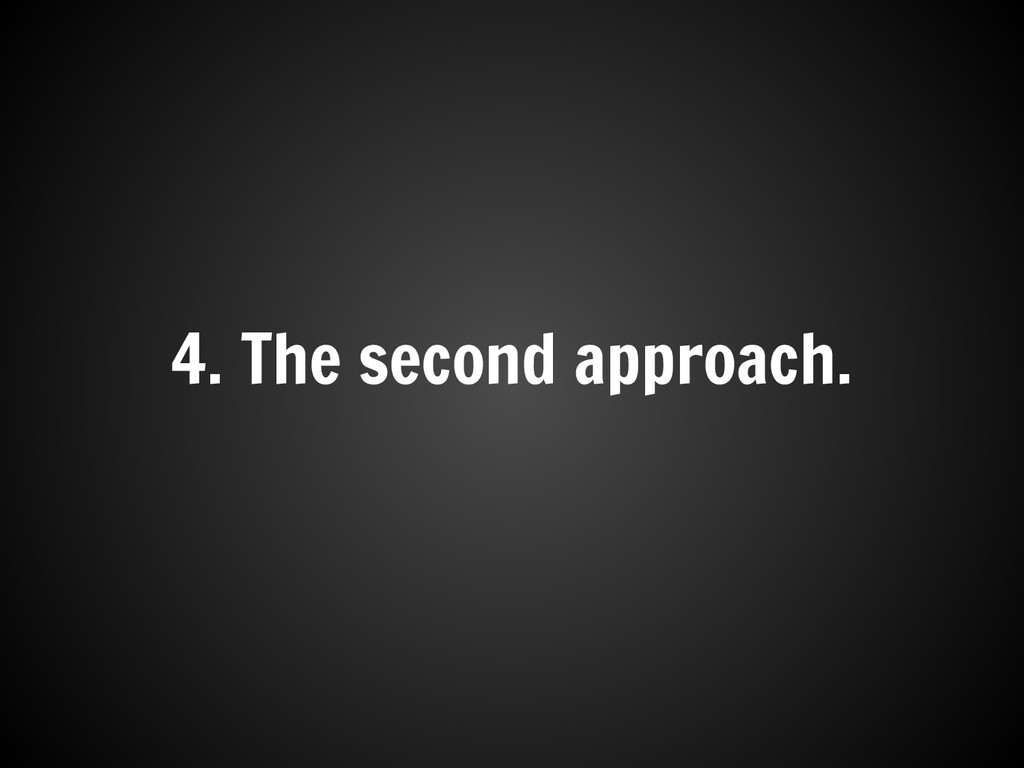 4. The second approach.