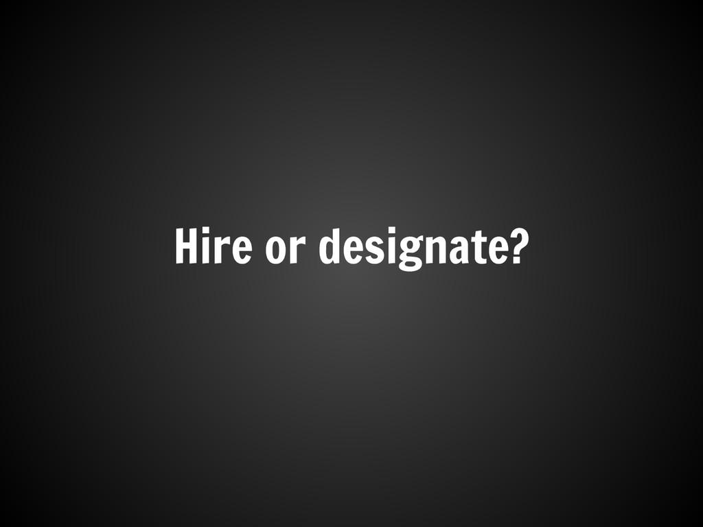 Hire or designate?