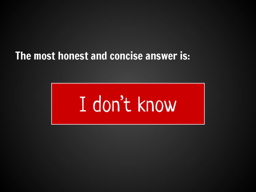 The most honest and concise answer is: I don't ...
