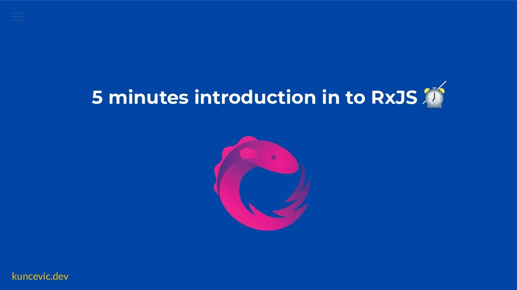 kuncevic.dev 5 minutes introduction in to RxJS ⏰