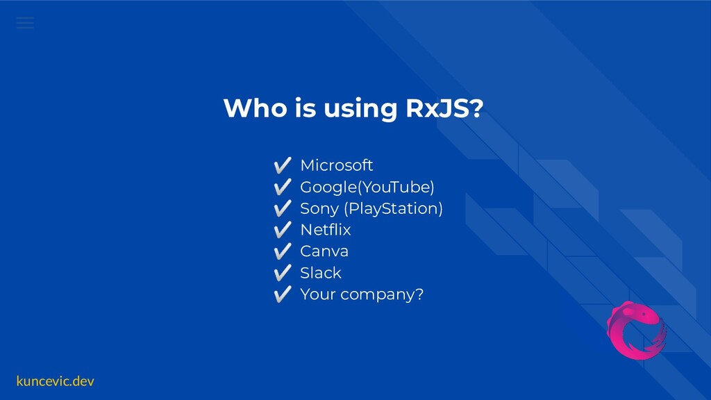 kuncevic.dev Who is using RxJS? ✅ Microsoft ✅ G...