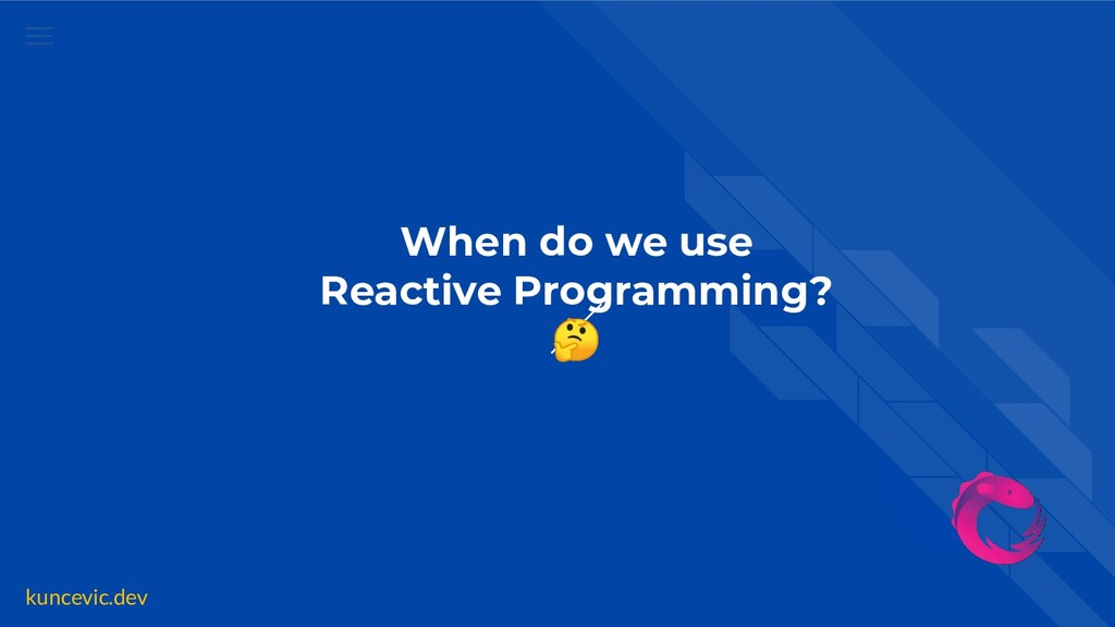 kuncevic.dev When do we use Reactive Programmin...