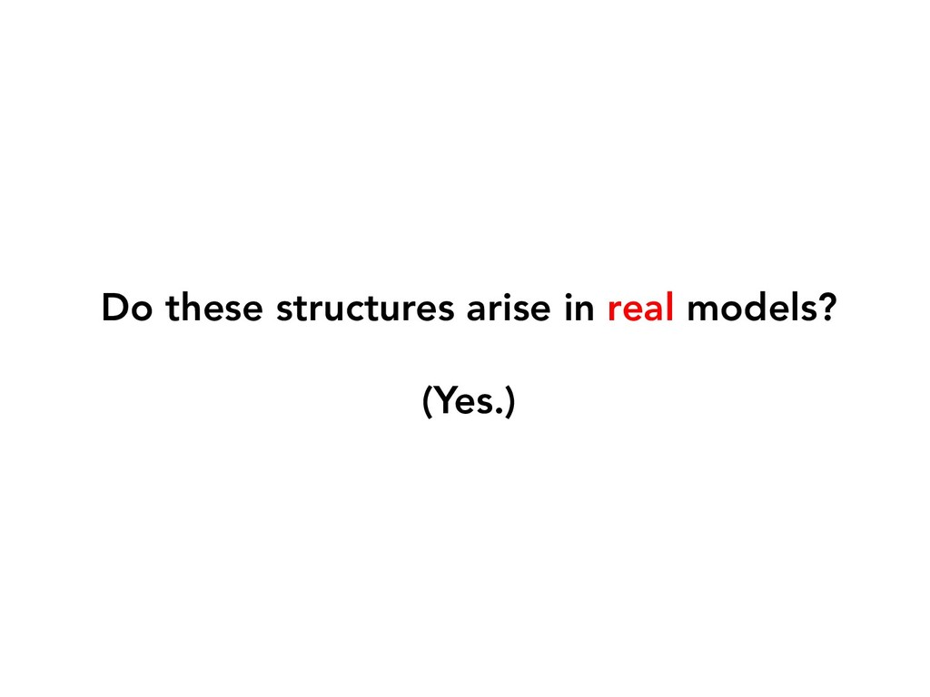 Do these structures arise in real models? (Yes.)