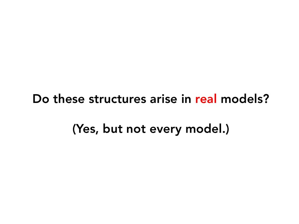 Do these structures arise in real models? (Yes,...