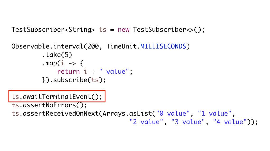 TestSubscriber<String> ts = new TestSubscriber<...