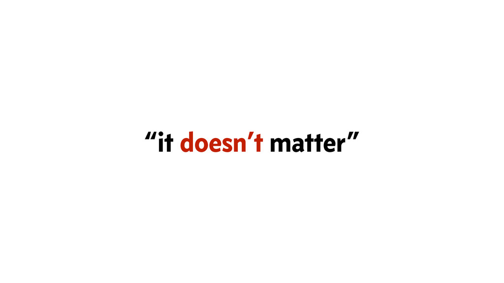 """""""it doesn't matter"""""""