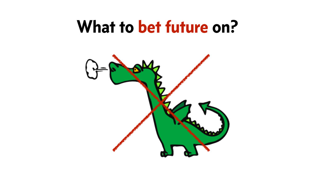 What to bet future on?