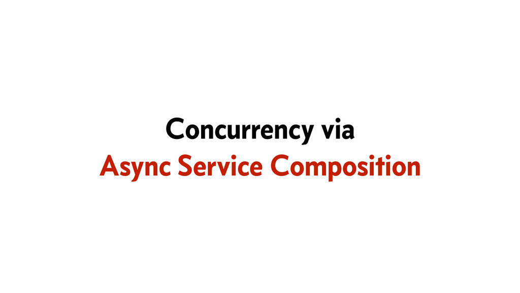Concurrency via Async Service Composition
