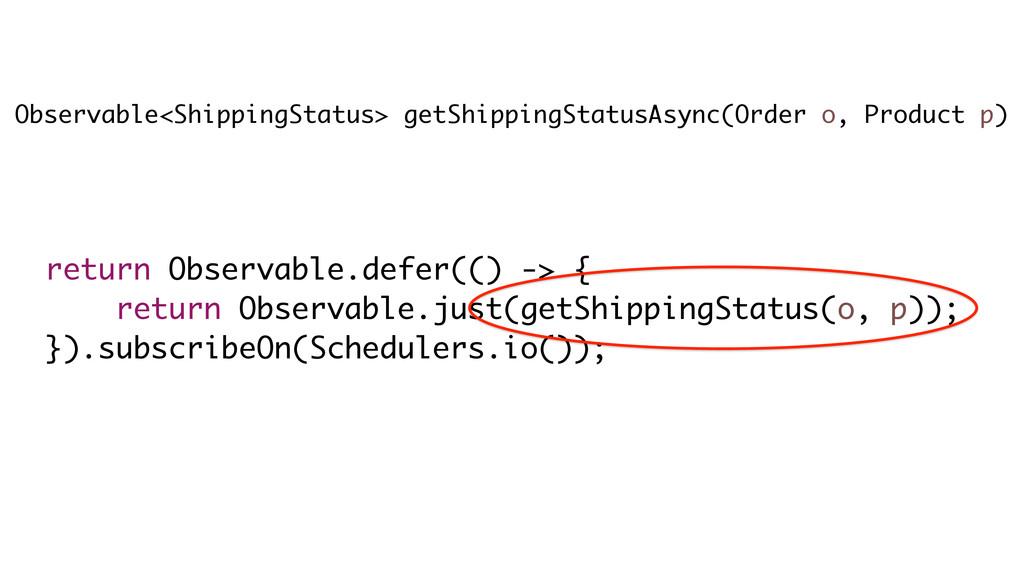 Observable<ShippingStatus> getShippingStatusAsy...