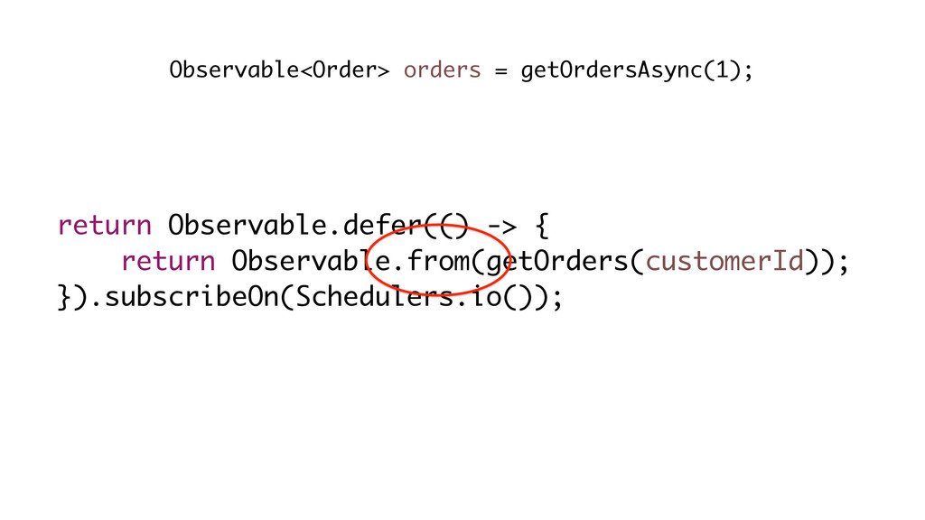 return Observable.defer(() -> { return Observab...