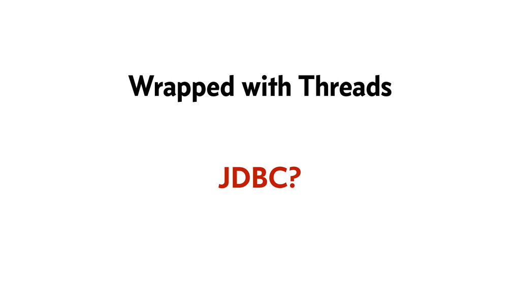 Wrapped with Threads JDBC?