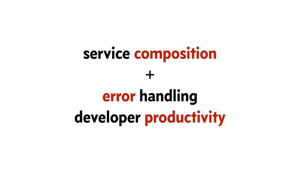 service composition + error handling developer ...