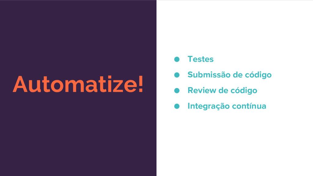 Automatize! ● Testes ● Submissão de código ● Re...