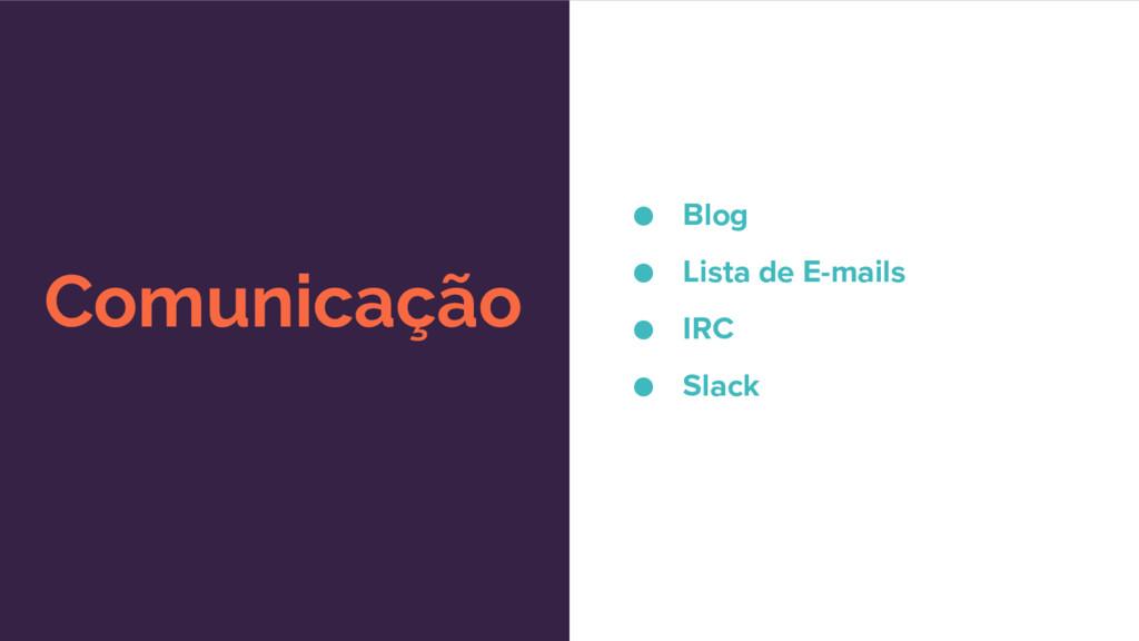 Comunicação ● Blog ● Lista de E-mails ● IRC ● S...