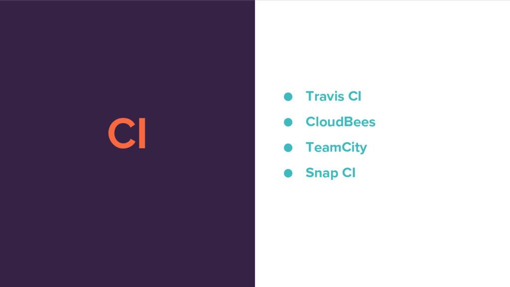 CI ● Travis CI ● CloudBees ● TeamCity ● Snap CI