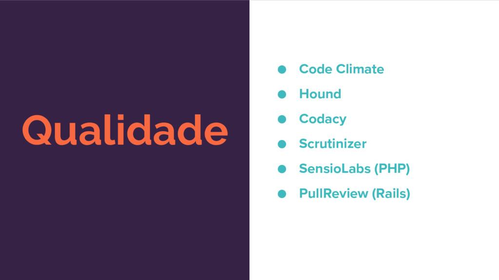 Qualidade ● Code Climate ● Hound ● Codacy ● Scr...