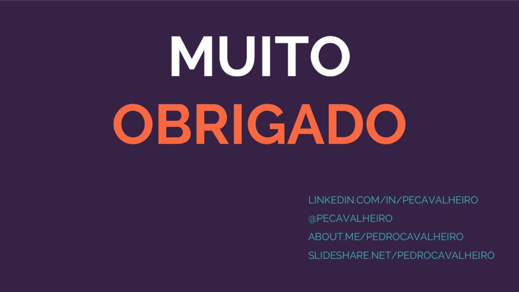 MUITO OBRIGADO LINKEDIN.COM/IN/PECAVALHEIRO @PE...