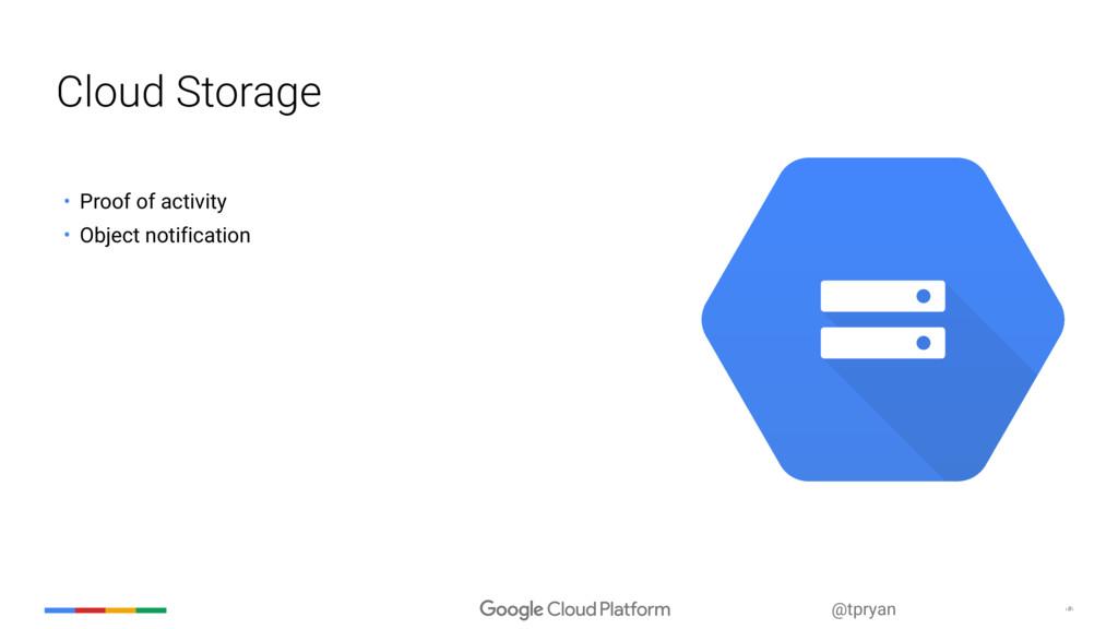 ‹#› @tpryan Cloud Storage • Proof of activity •...