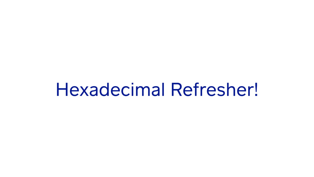 Hexadecimal Refresher!