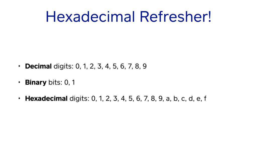 Hexadecimal Refresher! • Decimal digits: 0, 1, ...