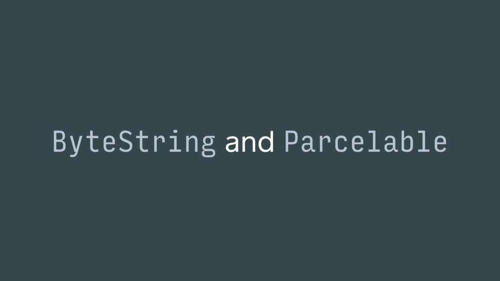 ByteString and Parcelable