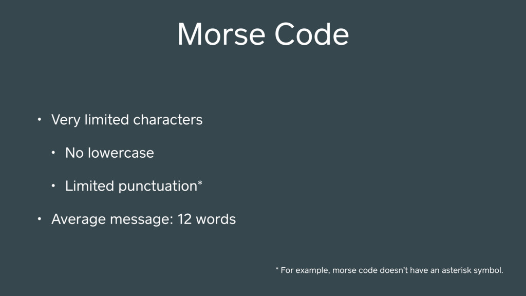 Morse Code • Very limited characters • No lower...
